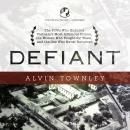 Defiant: The POWs Who Endured Vietnam's Most Infamous Prison, the Women Who Fought for Them, and the One Who Never Returned, Alvin Townley