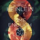Time Enough for Love: The Lives of Lazarus Long, Robert A. Heinlein