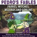 Pedro's Fables: Fairies, Witches, Wizards, and Goblins