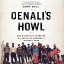 Denali's Howl: The Deadliest Climbing Disaster on America's Wildest Peak, Andy Hall
