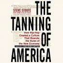 Tanning of America: How Hip-Hop Created a Culture That Rewrote the Rules of the New Economy, Steve Stoute, Mim Eichler Rivas