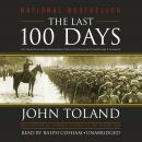 The Last 100 Days: The Tumultuous and Controversial Story of the Final Days of World War II in Europ Audiobook