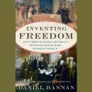 Inventing Freedom: How the English-Speaking Peoples Made the Modern World, Daniel Hannan