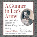 Gunner in Lee's Army: The Civil War Letters of Thomas Henry Carter, Graham Dozier