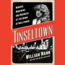 Tinseltown: Murder, Morphine, and Madness at the Dawn of Hollywood, William J. Mann