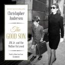 Good Son: JFK Jr. and the Mother He Loved, Christopher Andersen