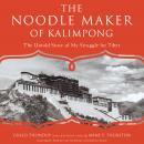 Noodle Maker of Kalimpong: The Untold Story of My Struggle for Tibet, Anne F. Thurston, Gyalo Thondup