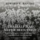 Half Has Never Been Told: Slavery and the Making of American Capitalism, Edward E. Baptist
