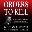 Orders to Kill: The Truth behind the Murder of Martin Luther King Audiobook
