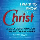 I Want to Know More of Christ: A Daily Devotional on His Matchless Names Audiobook