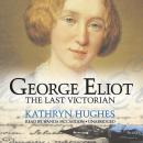 George Eliot: The Last Victorian Audiobook