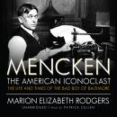 Mencken: The American Iconoclast: The Life and Times of the Bad Boy of Baltimore, Marion Elizabeth Rodgers