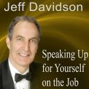 Speaking Up for Yourself on the Job: Getting More of What You Want More of the Time, Jeff Davidson