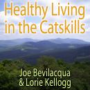 Healthy Living in the Catskills: A Joe & Lorie Special