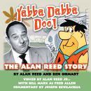 Yabba Dabba Doo!: The Alan Reed Story Audiobook