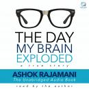Day My Brain Exploded: A True Story, Ashok Rajamani
