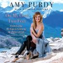 On My Own Two Feet: From Losing My Legs to Learning the Dance of Life, Amy Purdy