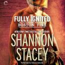 Fully Ignited: Boston Fire, Book 3, Shannon Stacey