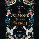 Almond for a Parrot, Wray Delaney