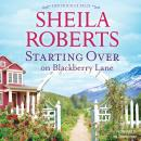 Starting Over on Blackberry Lane, Sheila Roberts