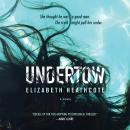 Undertow: A Novel, Elizabeth Heathcote