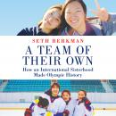 A Team of Their Own: How an International Sisterhood Made Olympic History Audiobook