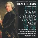 John Adams Under Fire: The Founding Father's Fight for Justice in the Boston Massacre Murder Trial Audiobook