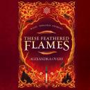 These Feathered Flames Audiobook