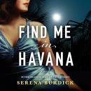Find Me in Havana: A Novel Audiobook