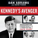 Kennedy's Avenger: Assassination, Conspiracy, and the Forgotten Trial of Jack Ruby Audiobook