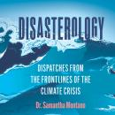 Disasterology: Dispatches from the Frontlines of the Climate Crisis Audiobook