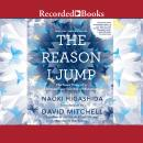 The Reason I Jump: The Inner Voice of a Thirteen-Year-Old Boy with Autism Audiobook