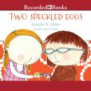 Two Speckled Eggs, Jennifer K. Mann