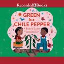 Green is a Chile Pepper: A Book of Colors, Roseanne Thong
