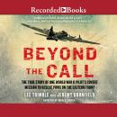 Beyond the Call: The True Story of One World War II Pilot's Covert Mission to Rescue POWs on the Eastern Front, Jeremy Dronfield, Lee Trimble