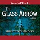 Glass Arrow, Kristen Simmons