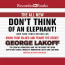All New Don't Think of an Elephant!: Know Your Values and Frame the Debate, George Lakoff