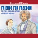 Friends for Freedom: The Story of Susan B. Anthony & Frederick Douglass, Suzanne Slade