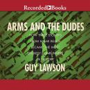 Arms and the Dudes: How Three Stoners from Miami Beach Became the Most Unlikely Gunrunners in History, Guy Lawson