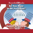 So You Want to be President?, Judith St. George