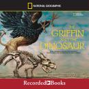 Griffin and the Dinosaur: How Adrienne Mayor Discovered a Fascinating Link Between Myth and Science, Adrienne Mayor, Marc Aronson
