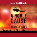 A Noble Cause: American Battlefield Victories In Vietnam Audiobook