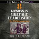 8 Lessons in Military Leadership for Entrepreneurs, Robert T. Kiyosaki