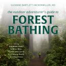 The Outdoor Adventurer's Guide to Forest Bathing: Using Shinrin-Yoku to Hike, Bike, Paddle, and Clim Audiobook