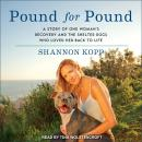 Pound for Pound: A Story of One Woman's Recovery and the Shelter Dogs Who Loved Her Back to Life Audiobook
