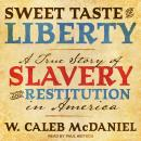 Sweet Taste of Liberty: A True Story of Slavery and Restitution in America, W. Caleb Mcdaniel