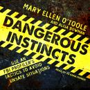 Dangerous Instincts: Use an FBI Profiler's Tactics to Avoid Unsafe Situations, Mary Ellen O'toole, Alisa Bowman