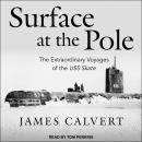 Surface at the Pole: The Extraordinary Voyages of the USS Skate Audiobook