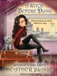 A Witch Before Dying: A Wishcraft Mystery Audiobook