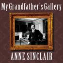 My Grandfather's Gallery: A Family Memoir of Art and War, Anne Sinclair